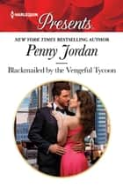 Blackmailed by the Vengeful Tycoon ebook by Penny Jordan