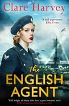 The English Agent ebook by Clare Harvey