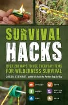 Survival Hacks - Over 200 Ways to Use Everyday Items for Wilderness Survival ebook by Creek Stewart