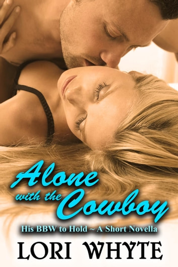 Alone With the Cowboy - His BBW to Hold, #2 ebook by Lori Whyte