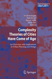 Complexity Theories of Cities Have Come of Age - An Overview with Implications to Urban Planning and Design ebook by Juval Portugali,Han Meyer,Egbert Stolk,Ekim Tan