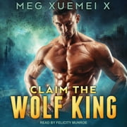 Claim the Wolf King audiobook by Meg Xuemei X