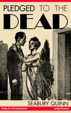 Pledged to the Dead: A classic pulp fiction novelette first published in the October 1937 issue of Weird Tales Magazine - A Jules de Grandin story ebook by Seabury Quinn, Finn J.D. John
