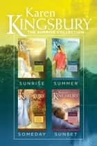 The Sunrise Collection: Sunrise / Summer / Someday / Sunset ebook by Karen Kingsbury