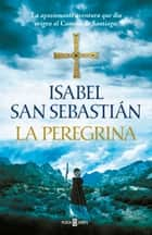 La peregrina ebook by Isabel San Sebastián
