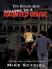 The Parker Boys Trapped in a Haunted House ebook by Mike Scygiel