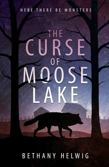 The Curse of Moose Lake ebook by Bethany Helwig