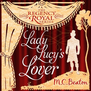 Lady Lucy's Lover - Regency Royal 8 audiobook by M.C. Beaton