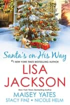 Santa's on His Way ebook by Lisa Jackson, Maisey Yates, Stacy Finz,...