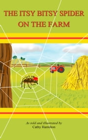 The Itsy Bitsy Spider On The Farm ebook by Cathy Hamilton