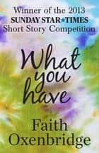 What You Have Ebook di Faith Oxenbridge