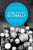 Global History, Globally - Research and Practice around the World ebook by Sven Beckert, Dominic Sachsenmaier