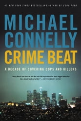 Crime Beat - A Decade of Covering Cops and Killers ebook by Michael Connelly