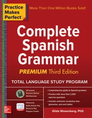 Practice Makes Perfect Complete Spanish Grammar, Premium Third Edition ebook by Gilda Nissenberg