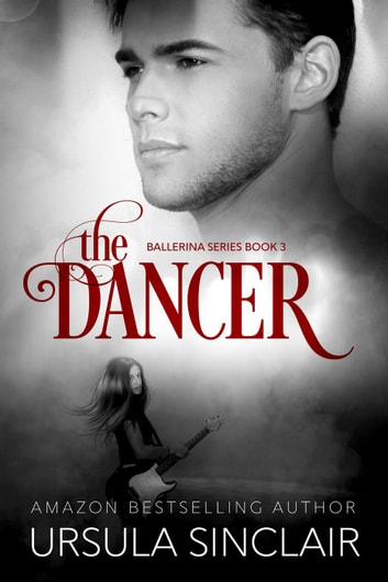 The Dancer: The Ballerina Series Book 3 - The Ballerina Series, #3 ebook by Ursula Sinclair