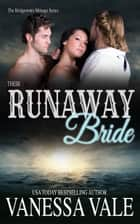 Their Runaway Bride - A Bridgewater Menage Prequel 電子書籍 by Vanessa Vale