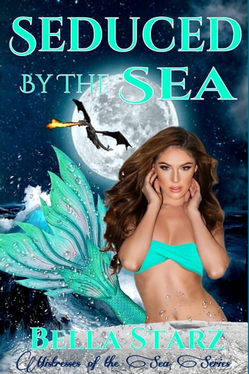 Seduced By The Sea - Mistresses Of The Sea (Tentacle Sex) ebook by Bella Starz