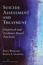 Suicide Assessment and Treatment ebook by Dana Alonzo, Ph.D.,Robin E. Gearing, Ph.D.
