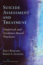 Suicide Assessment and Treatment - Empirical and Evidence-Based Practices ebook by Dana Alonzo, Ph.D.,Robin E. Gearing, Ph.D.