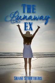 The Runaway Ex ebook by Shani Struthers
