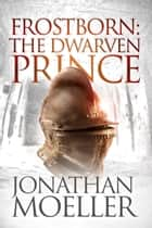 Frostborn: The Dwarven Prince ebook by