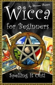 Wicca for Beginners: Spelling It Out! ebook by Doreen Brown