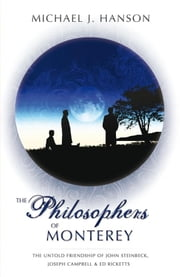 The Philosophers of Monterey - A Novel The Untold Friendship of John Steinbeck, Joseph Campbell, and Ed Ricketts ebook by Michael J. Hanson