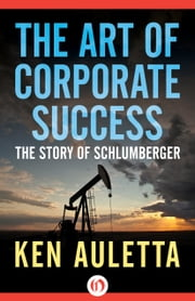 The Art of Corporate Success - The Story of Schlumberger ebook by Ken Auletta