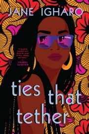 Ties That Tether ebook by Jane Igharo