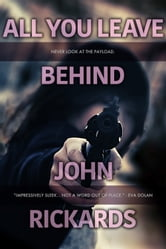 All You Leave Behind ebook by John Rickards