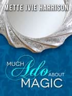 Much Ado About Magic eBook by Mette Ivie Harrison