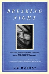Breaking Night - A Memoir of Forgiveness, Survival, and My Journey from Homeless to Harvard ebook by Liz Murray
