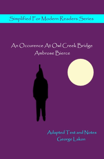 An Occurrence At Owl Creek Bridge - Simplified for Modern Readers ebook by Ambrose Bierce,George Lakon