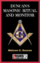 DUNCAN'S MASONIC RITUAL AND MONITOR ebook by Malcom C. Duncan, James M. Brand