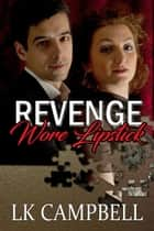 Revenge Wore Lipstick ebook by L.K. Campbell