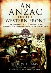 An Anzac on the Western Front - The Personal Recollections of an Australian Infantryman from 1916 to 1918 ebook by H.R. Williams