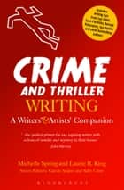Crime and Thriller Writing - A Writers' & Artists' Companion ebook by Michelle Spring, Laurie R. King
