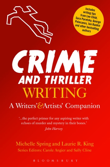 Crime and Thriller Writing - A Writers' & Artists' Companion ebook by Michelle Spring,Laurie R. King