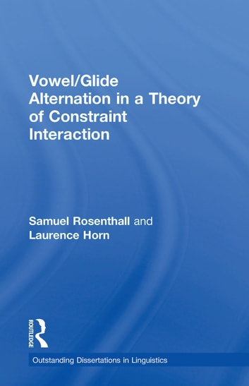 Vowel/Glide Alternation in a Theory of Constraint Interaction ebook by Samuel Rosenthall,Laurence Horn