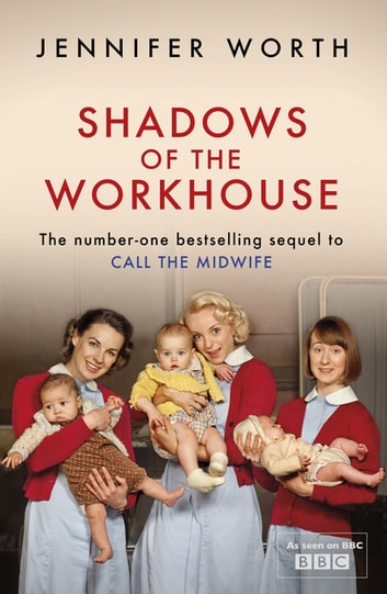 Shadows Of The Workhouse - The Drama Of Life In Postwar London ebook by Jennifer Worth