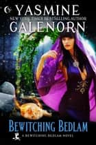 Bewitching Bedlam ebook by Yasmine Galenorn