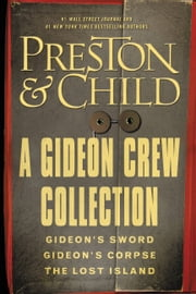 A Gideon Crew Collection - Gideon's Sword, Gideon's Corpse, and The Lost Island Omnibus ebook by Douglas Preston,Lincoln Child