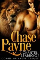 Chase Payne : comme un fauve traqué ebook by Chantel Seabrook
