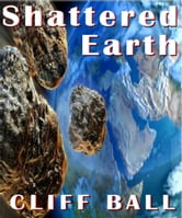 Shattered Earth - an Alternate History novel ebook by Cliff Ball