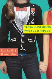 Tessa Masterson Will Go to Prom ebook by Ms. Emily Franklin, Mr. Brendan Halpin