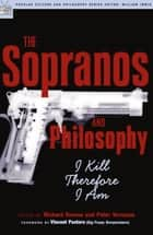 The Sopranos and Philosophy - I Kill Therefore I Am ebook by Richard Greene, Peter Vernezze, Vincent Pastore