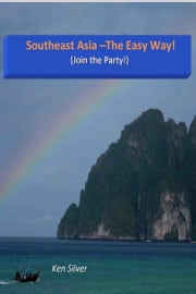 Southeast Asia -the Easy Way! ebook by Ken Silver