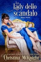 La lady dello scandalo ebook by Christina McKnight