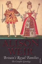Britain's Royal Families - The Complete Genealogy ebook by Alison Weir