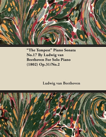 """The Tempest"" Piano Sonata No.17 By Ludwig van Beethoven For Solo Piano (1802) Op.31/No.2 ebook by Ludwig van Beethoven"